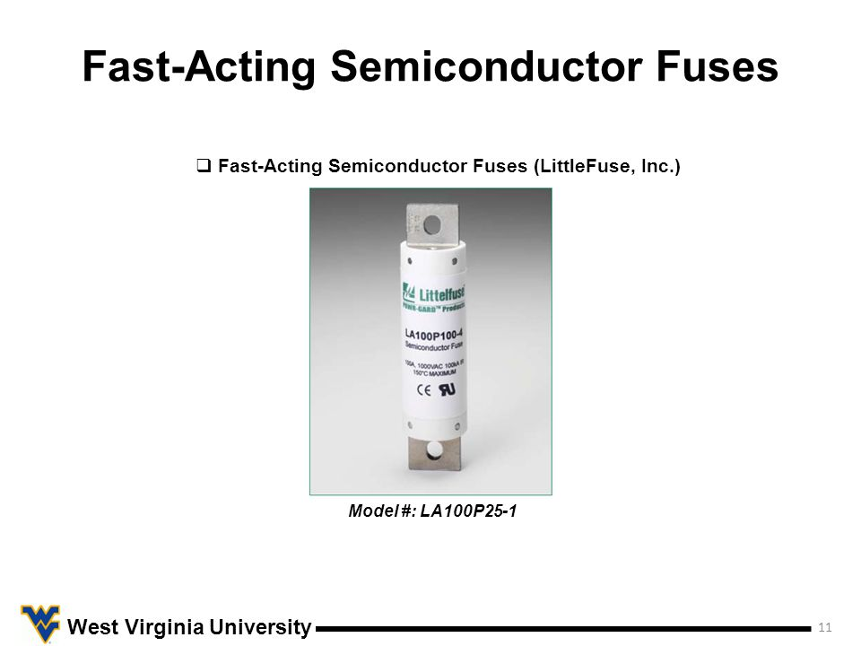 Fast-Acting Semiconductor Fuses 11 West Virginia University  Fast-Acting Semiconductor Fuses (LittleFuse, Inc.) Model #: LA100P25-1