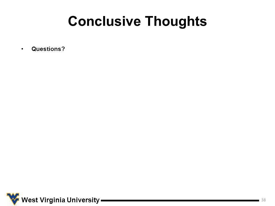 Conclusive Thoughts 38 West Virginia University Questions