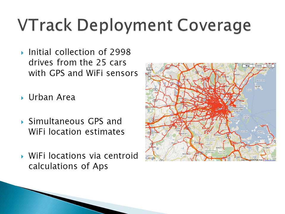  Initial collection of 2998 drives from the 25 cars with GPS and WiFi sensors  Urban Area  Simultaneous GPS and WiFi location estimates  WiFi locations via centroid calculations of Aps