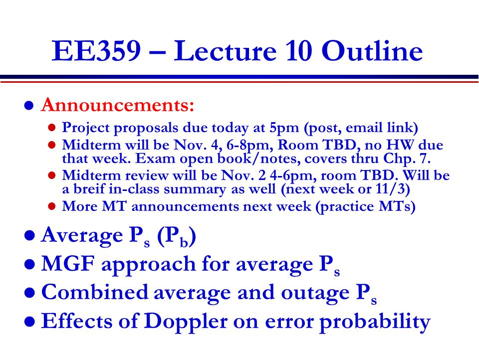 EE359 – Lecture 10 Outline Announcements: Project proposals due today at 5pm (post, email link) Midterm will be Nov.