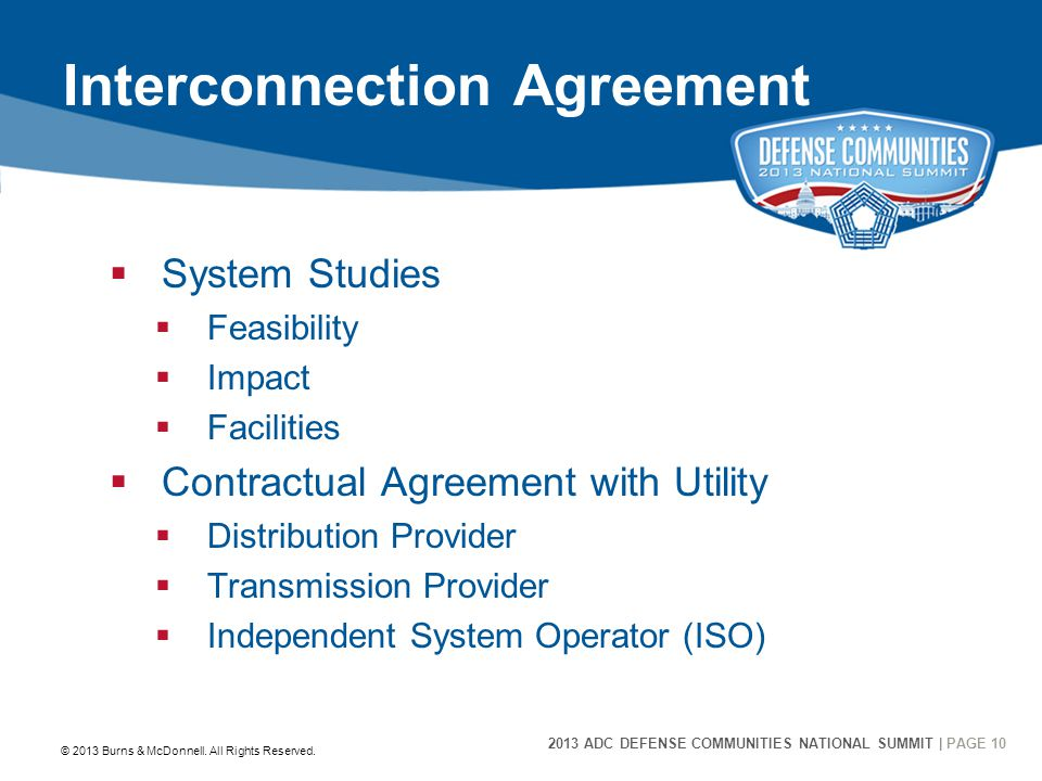 2013 ADC DEFENSE COMMUNITIES NATIONAL SUMMIT | PAGE 10 10 Interconnection Agreement  System Studies  Feasibility  Impact  Facilities  Contractual