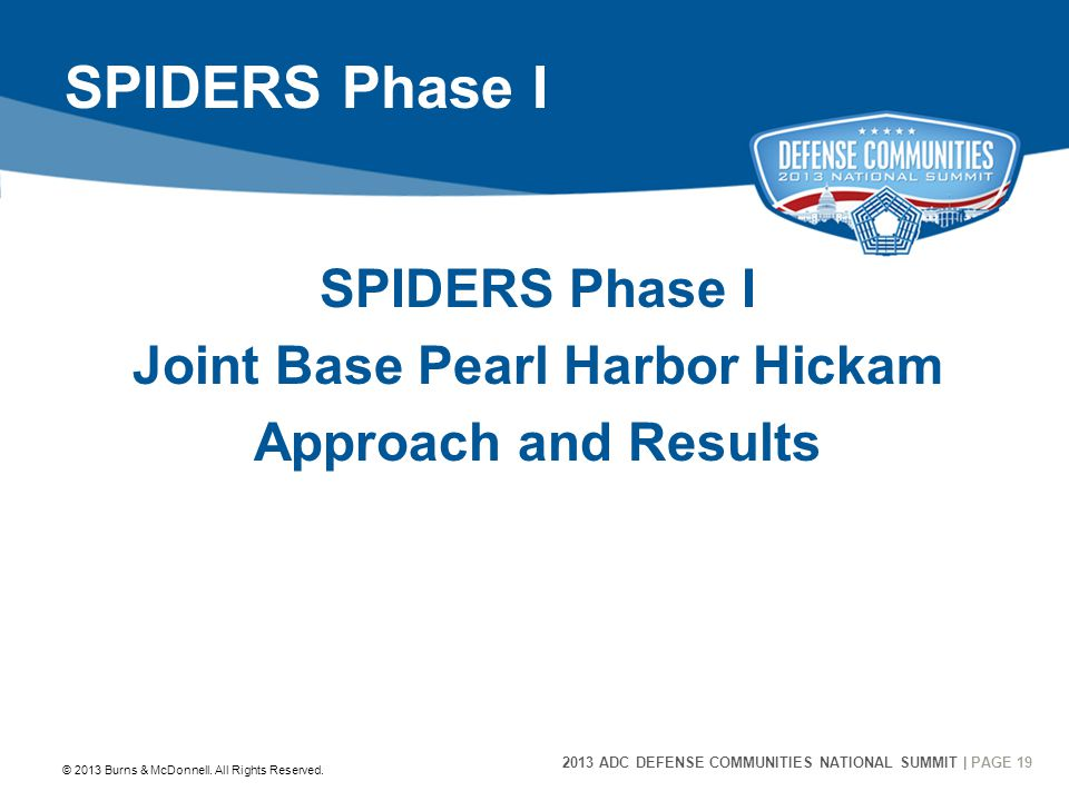 2013 ADC DEFENSE COMMUNITIES NATIONAL SUMMIT | PAGE 19 19 SPIDERS Phase I Joint Base Pearl Harbor Hickam Approach and Results © 2013 Burns & McDonnell