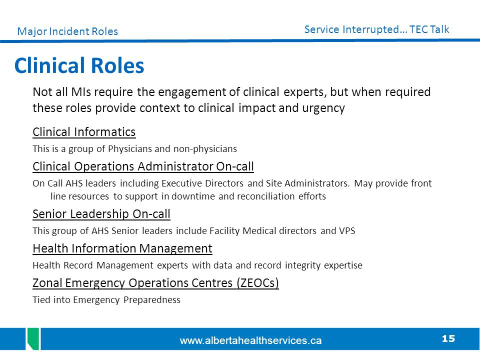 15 Service Interrupted… TEC Talk www.albertahealthservices.ca Clinical Roles Not all MIs require the engagement of clinical experts, but when required