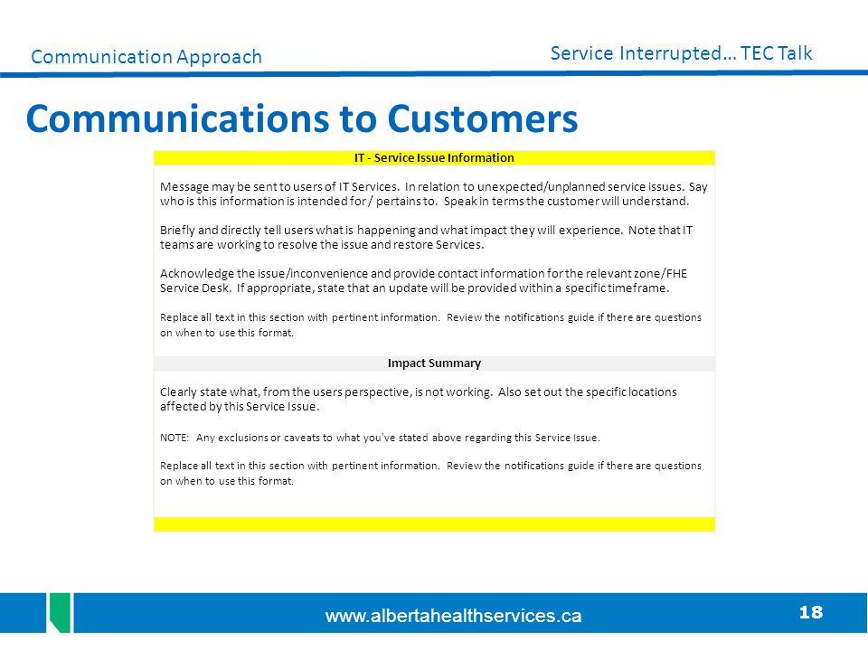 18 Service Interrupted… TEC Talk www.albertahealthservices.ca Communications to Customers IT - Service Issue Information Message may be sent to users
