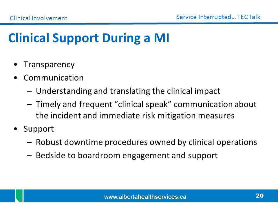 20 Service Interrupted… TEC Talk www.albertahealthservices.ca Clinical Support During a MI Transparency Communication –Understanding and translating t