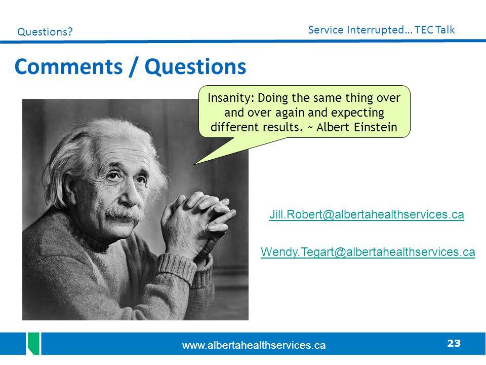 23 Service Interrupted… TEC Talk www.albertahealthservices.ca Wendy.Tegart@albertahealthservices.ca Jill.Robert@albertahealthservices.ca Insanity: Doi
