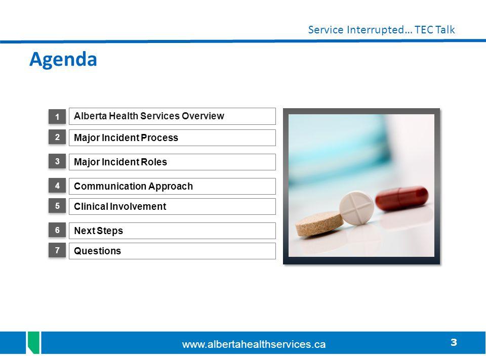 3 Service Interrupted… TEC Talk www.albertahealthservices.ca Alberta Health Services Overview 1 1 Major Incident Process Communication Approach Clinic