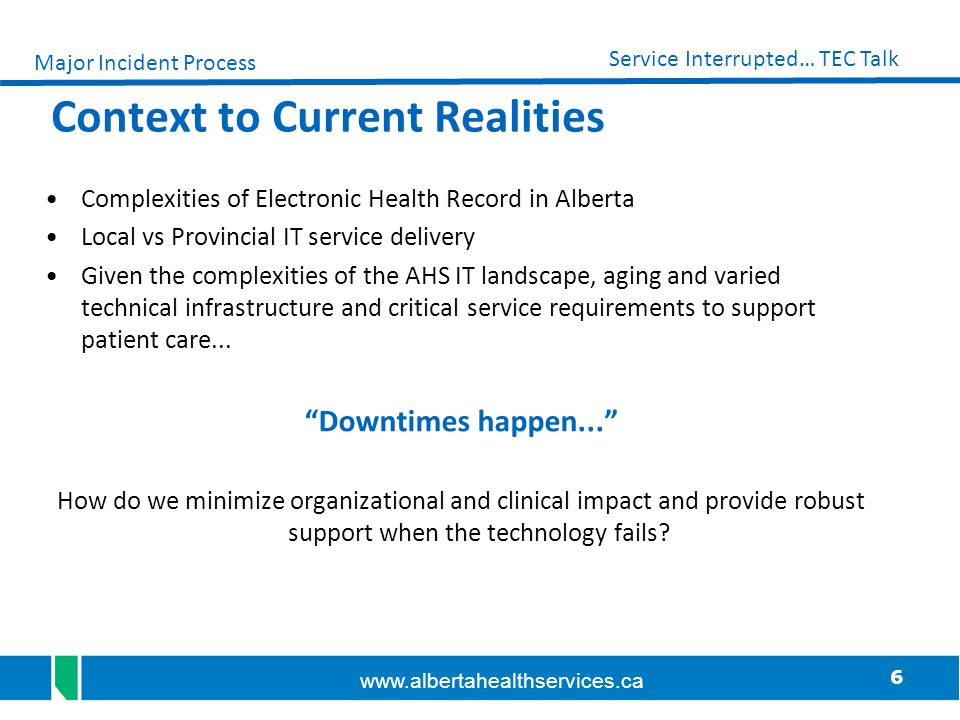 6 Service Interrupted… TEC Talk www.albertahealthservices.ca Context to Current Realities Complexities of Electronic Health Record in Alberta Local vs