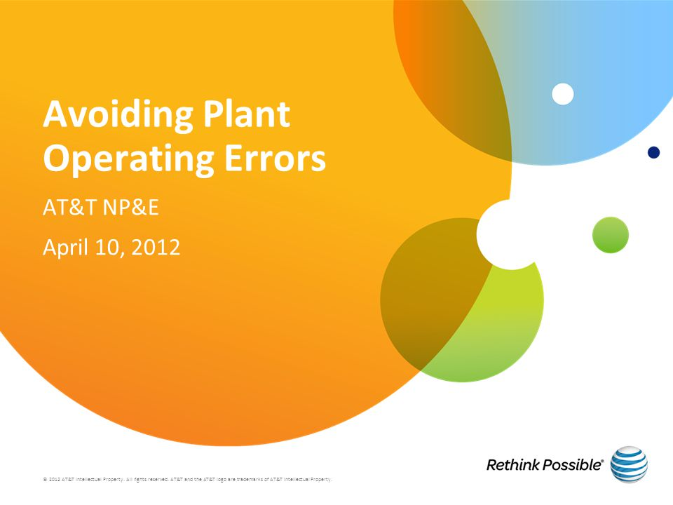 Avoiding Plant Operating Errors AT&T NP&E April 10, 2012 © 2012 AT&T Intellectual Property. All rights reserved. AT&T and the AT&T logo are trademarks