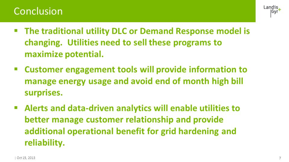 | Oct 15, 2013 Conclusion  The traditional utility DLC or Demand Response model is changing. Utilities need to sell these programs to maximize potent