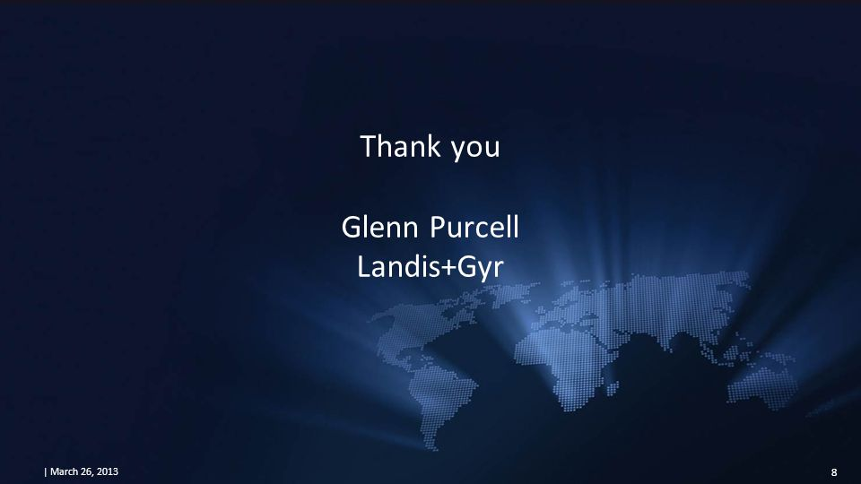 | March 26, 2013 8 Thank you Glenn Purcell Landis+Gyr
