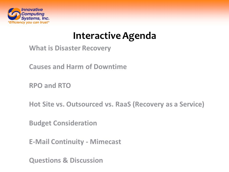 Interactive Agenda What is Disaster Recovery Causes and Harm of Downtime RPO and RTO Hot Site vs.