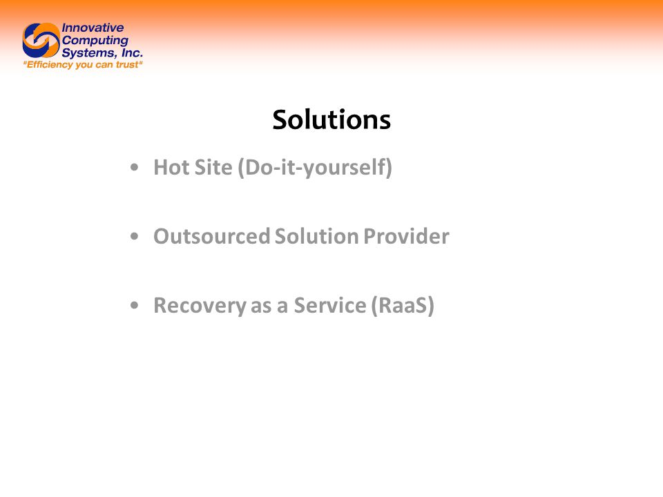Solutions Hot Site (Do-it-yourself) Outsourced Solution Provider Recovery as a Service (RaaS)