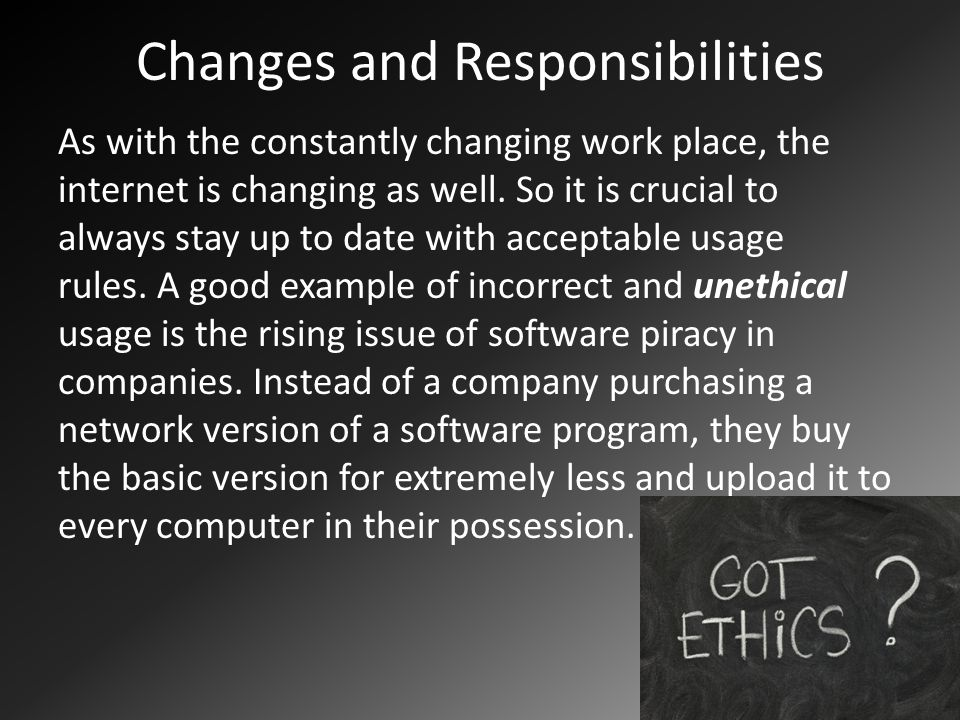 Changes and Responsibilities As with the constantly changing work place, the internet is changing as well.