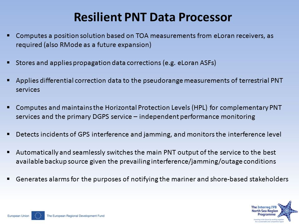 Resilient PNT Data Processor  Computes a position solution based on TOA measurements from eLoran receivers, as required (also RMode as a future expansion)  Stores and applies propagation data corrections (e.g.