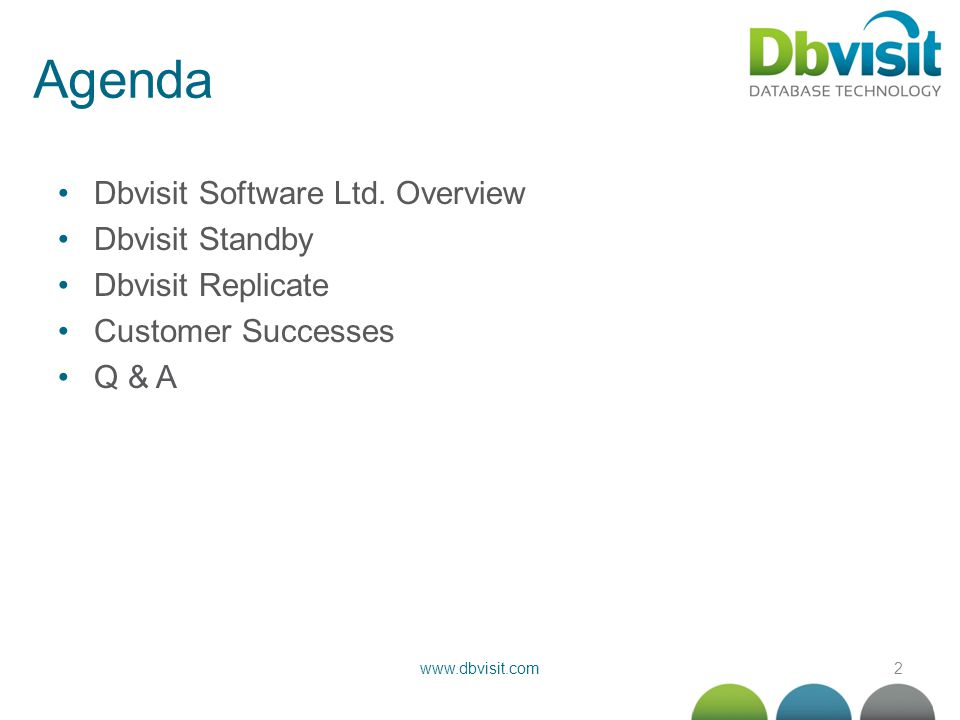 2www.dbvisit.com Agenda Dbvisit Software Ltd. Overview Dbvisit Standby Dbvisit Replicate Customer Successes Q & A