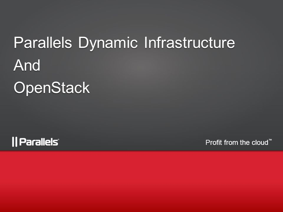 Profit from the cloud TM Parallels Dynamic Infrastructure AndOpenStack