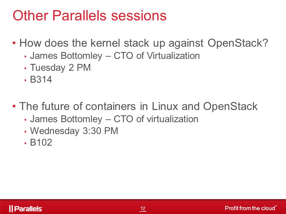 12 Profit from the cloud TM Other Parallels sessions How does the kernel stack up against OpenStack.