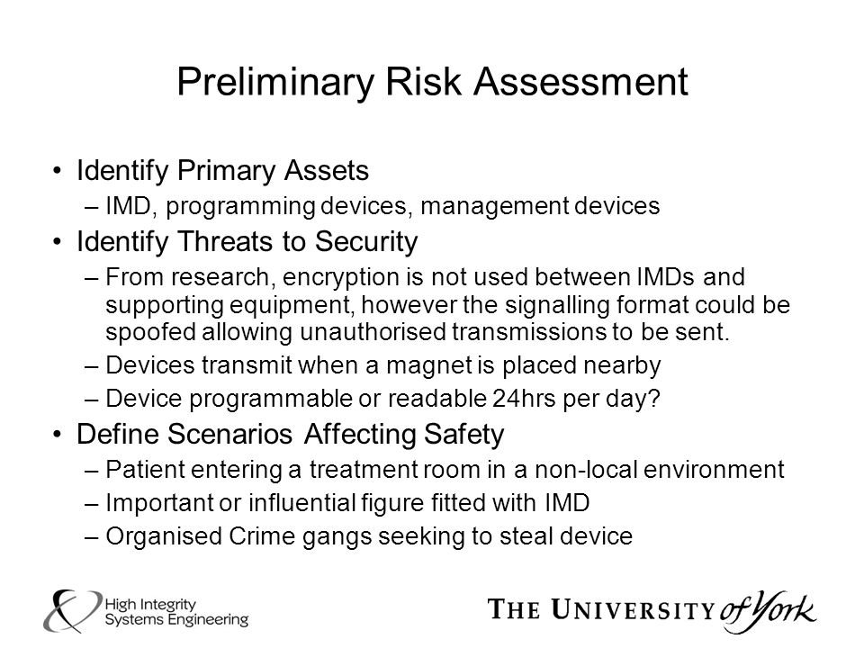 Preliminary Risk Assessment Identify Primary Assets –IMD, programming devices, management devices Identify Threats to Security –From research, encrypt