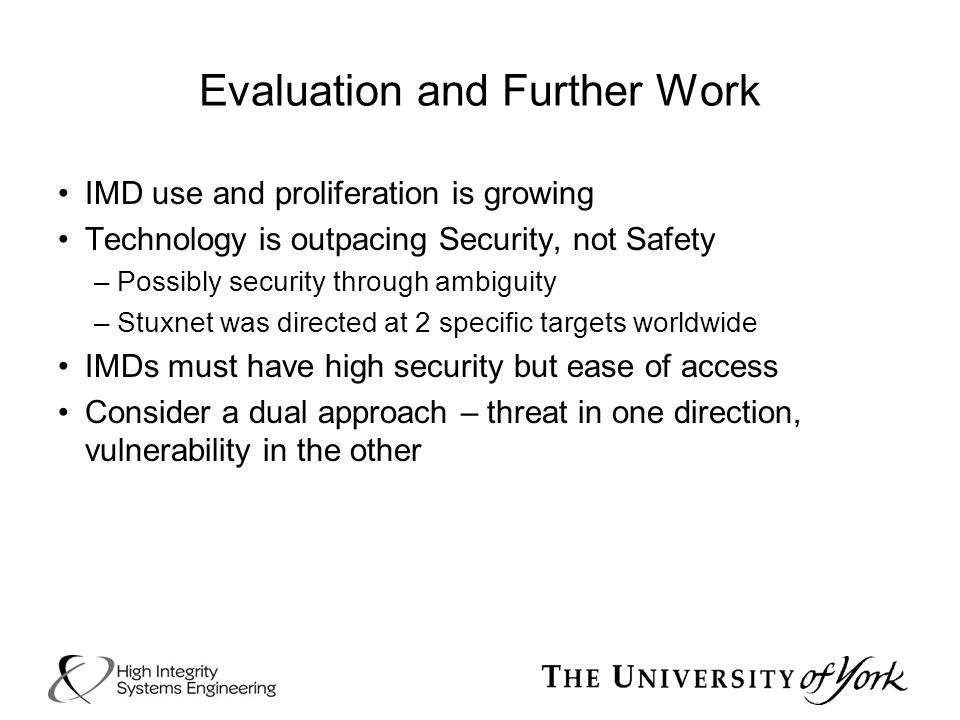 Evaluation and Further Work IMD use and proliferation is growing Technology is outpacing Security, not Safety –Possibly security through ambiguity –St