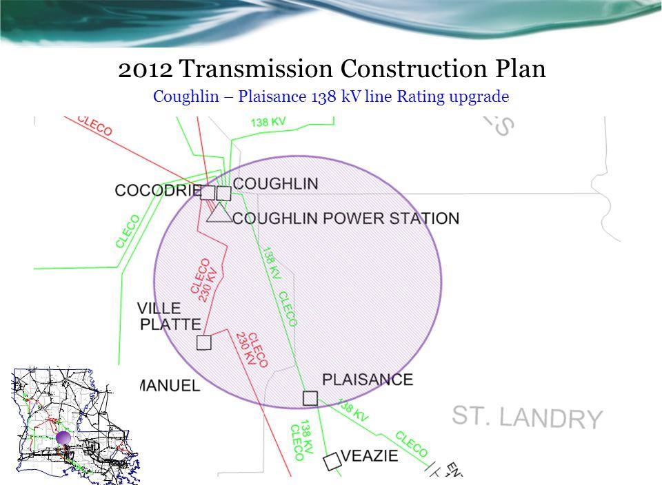 2012 Transmission Construction Plan Coughlin – Plaisance 138 kV line Rating upgrade