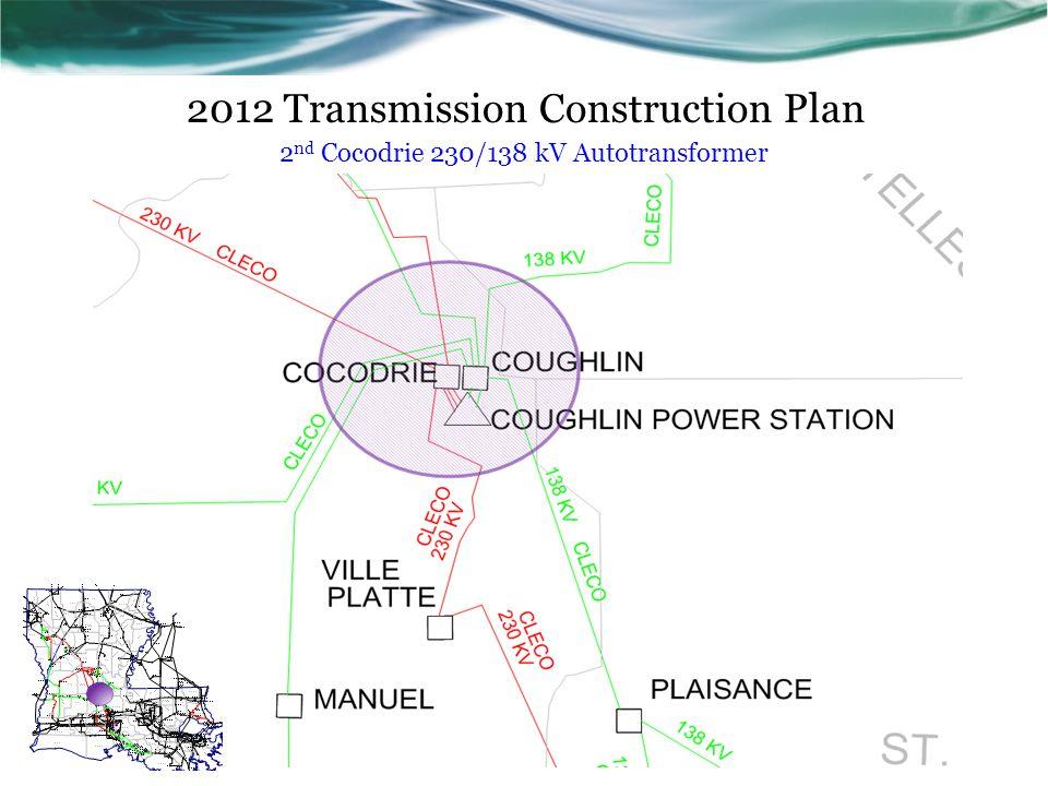 2012 Transmission Construction Plan 2 nd Cocodrie 230/138 kV Autotransformer