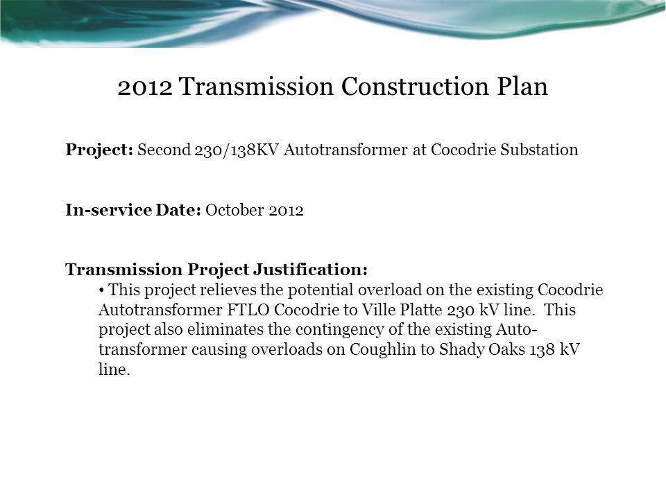 2012 Transmission Construction Plan Project: Second 230/138KV Autotransformer at Cocodrie Substation In-service Date: October 2012 Transmission Projec
