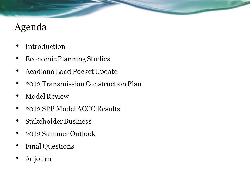 Agenda Introduction Economic Planning Studies Acadiana Load Pocket Update 2012 Transmission Construction Plan Model Review 2012 SPP Model ACCC Results