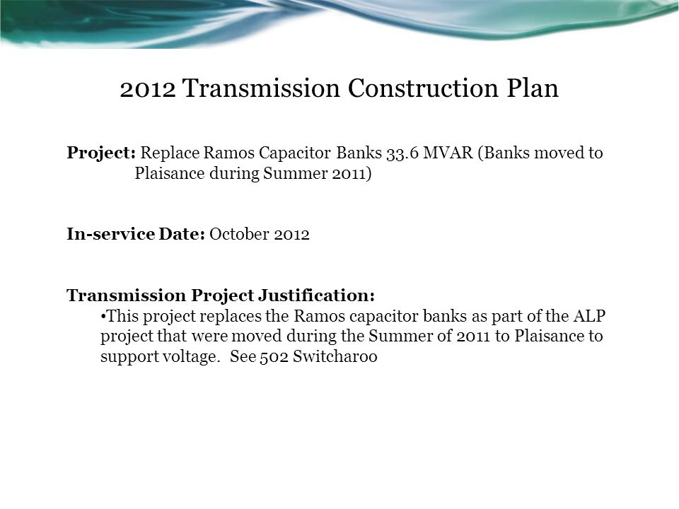 2012 Transmission Construction Plan Project: Replace Ramos Capacitor Banks 33.6 MVAR (Banks moved to Plaisance during Summer 2011) In-service Date: Oc