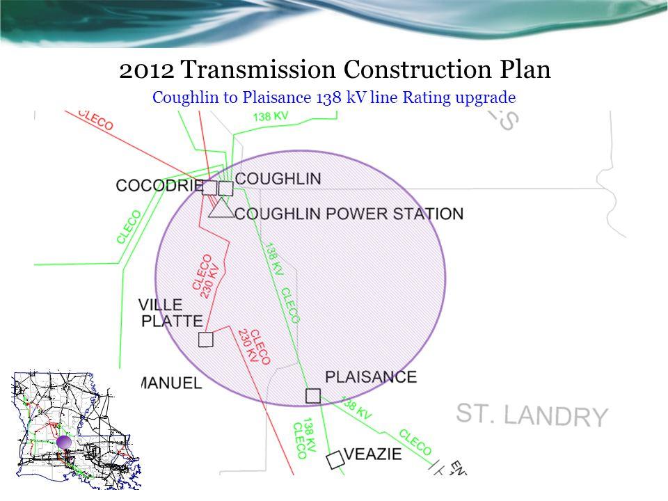 2012 Transmission Construction Plan Coughlin to Plaisance 138 kV line Rating upgrade