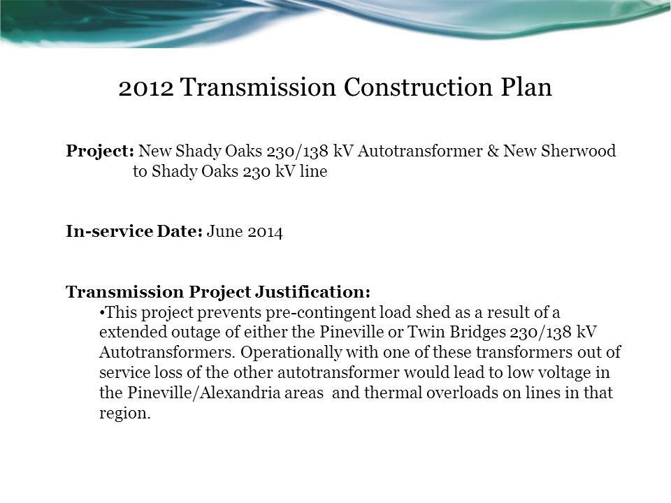 2012 Transmission Construction Plan Project: New Shady Oaks 230/138 kV Autotransformer & New Sherwood to Shady Oaks 230 kV line In-service Date: June