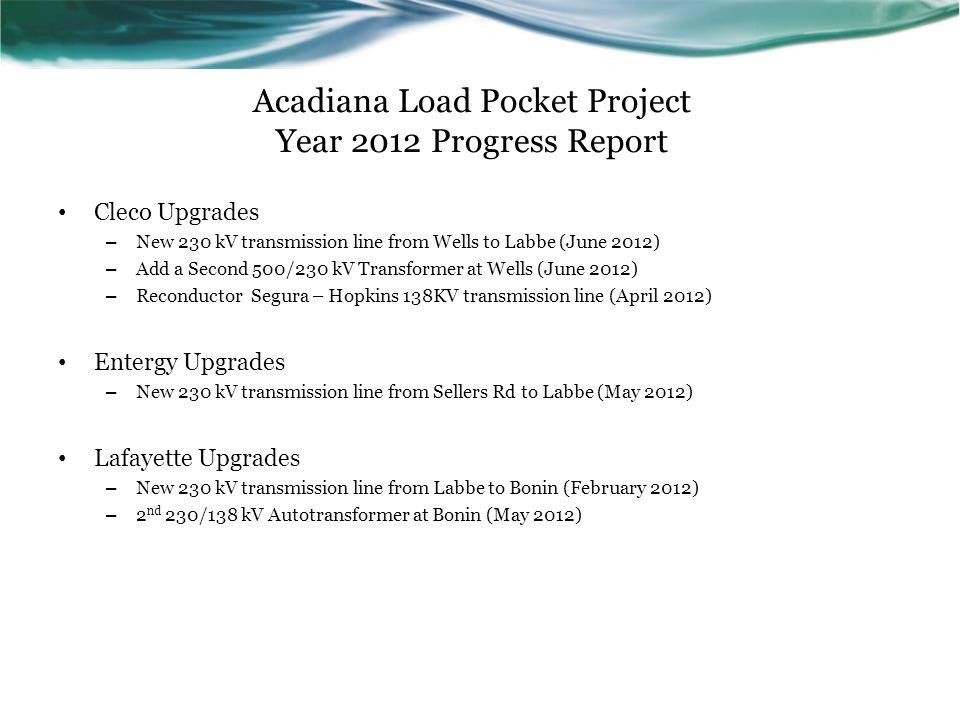 Acadiana Load Pocket Project Year 2012 Progress Report Cleco Upgrades – New 230 kV transmission line from Wells to Labbe (June 2012) – Add a Second 50