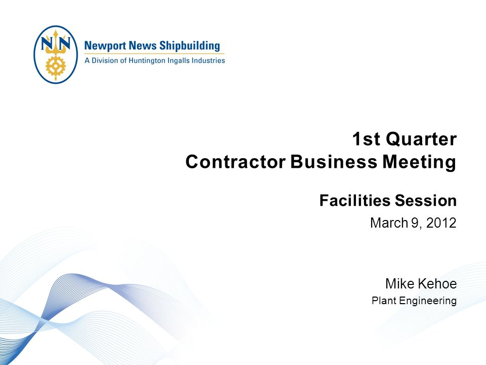 1st Quarter Contractor Business Meeting March 9, 2012 Mike Kehoe Plant Engineering Facilities Session