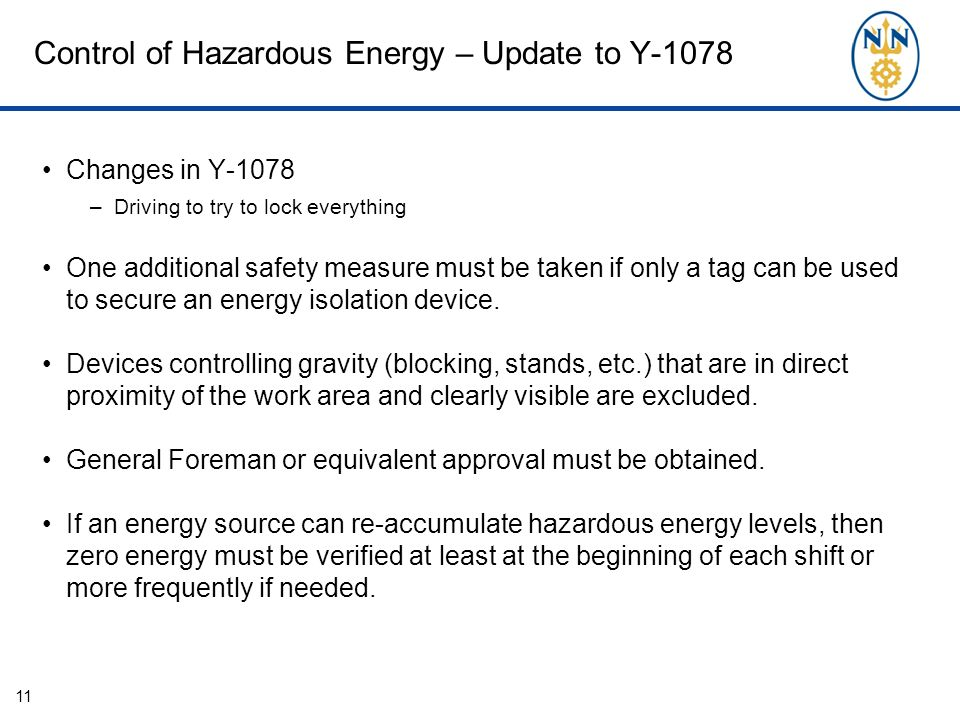 Control of Hazardous Energy – Update to Y-1078 Changes in Y-1078 –Driving to try to lock everything One additional safety measure must be taken if only a tag can be used to secure an energy isolation device.