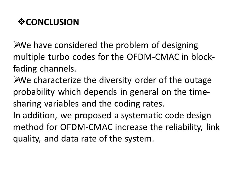  CONCLUSION  We have considered the problem of designing multiple turbo codes for the OFDM-CMAC in block- fading channels.