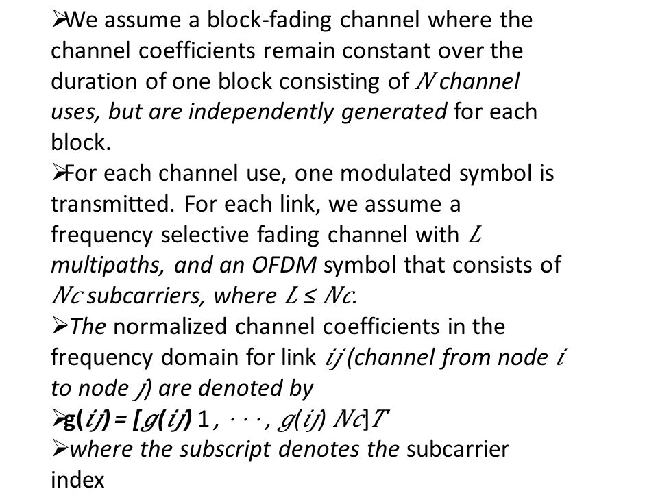  We assume a block-fading channel where the channel coefficients remain constant over the duration of one block consisting of channel uses, but are independently generated for each block.