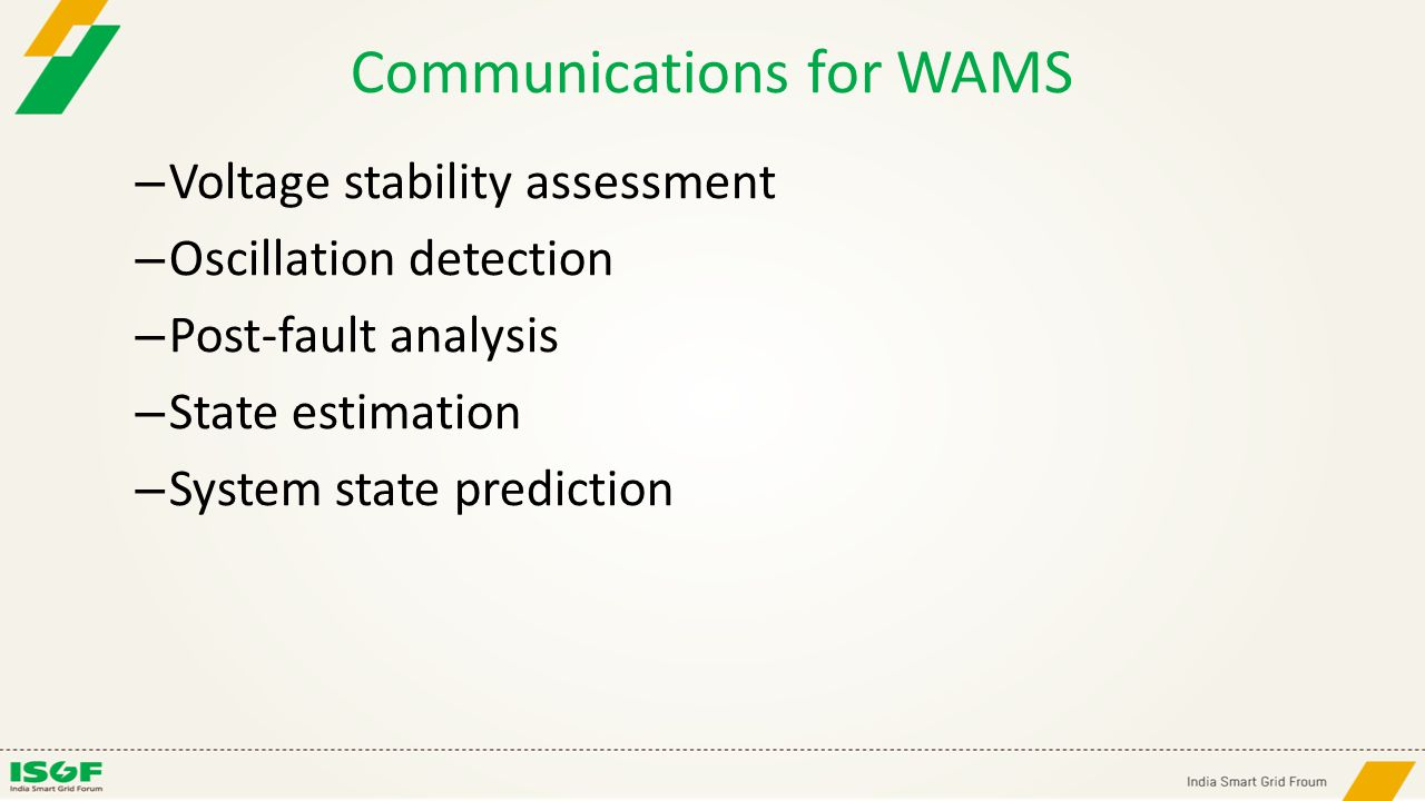Communications for WAMS – Voltage stability assessment – Oscillation detection – Post-fault analysis – State estimation – System state prediction