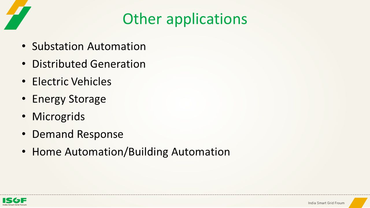 Other applications Substation Automation Distributed Generation Electric Vehicles Energy Storage Microgrids Demand Response Home Automation/Building A