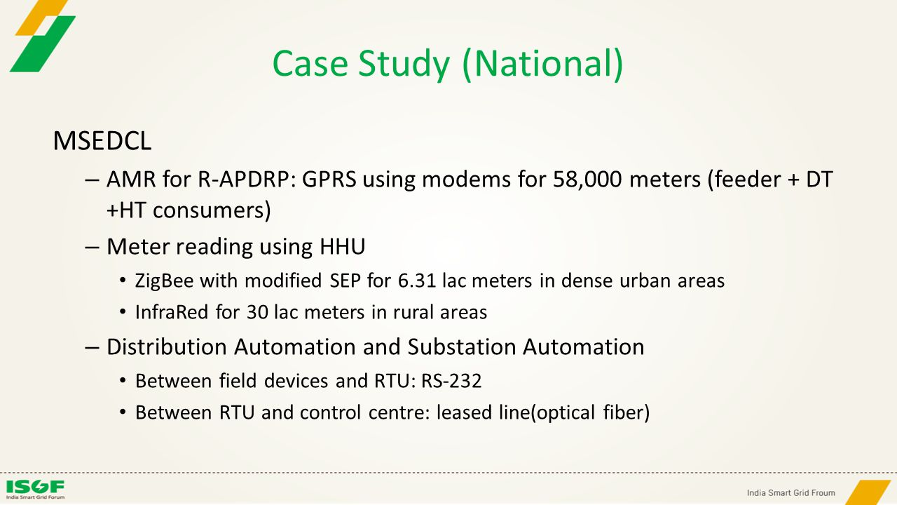 Case Study (National) MSEDCL – AMR for R-APDRP: GPRS using modems for 58,000 meters (feeder + DT +HT consumers) – Meter reading using HHU ZigBee with