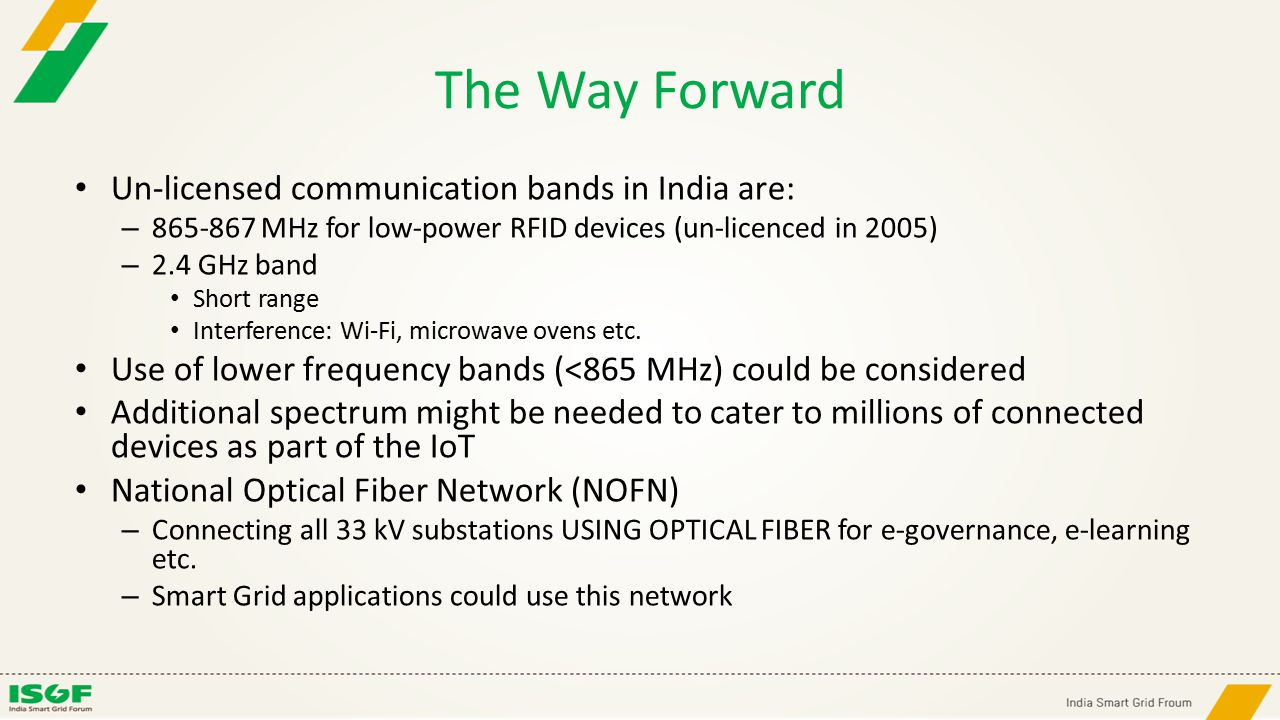 The Way Forward Un-licensed communication bands in India are: – 865-867 MHz for low-power RFID devices (un-licenced in 2005) – 2.4 GHz band Short rang