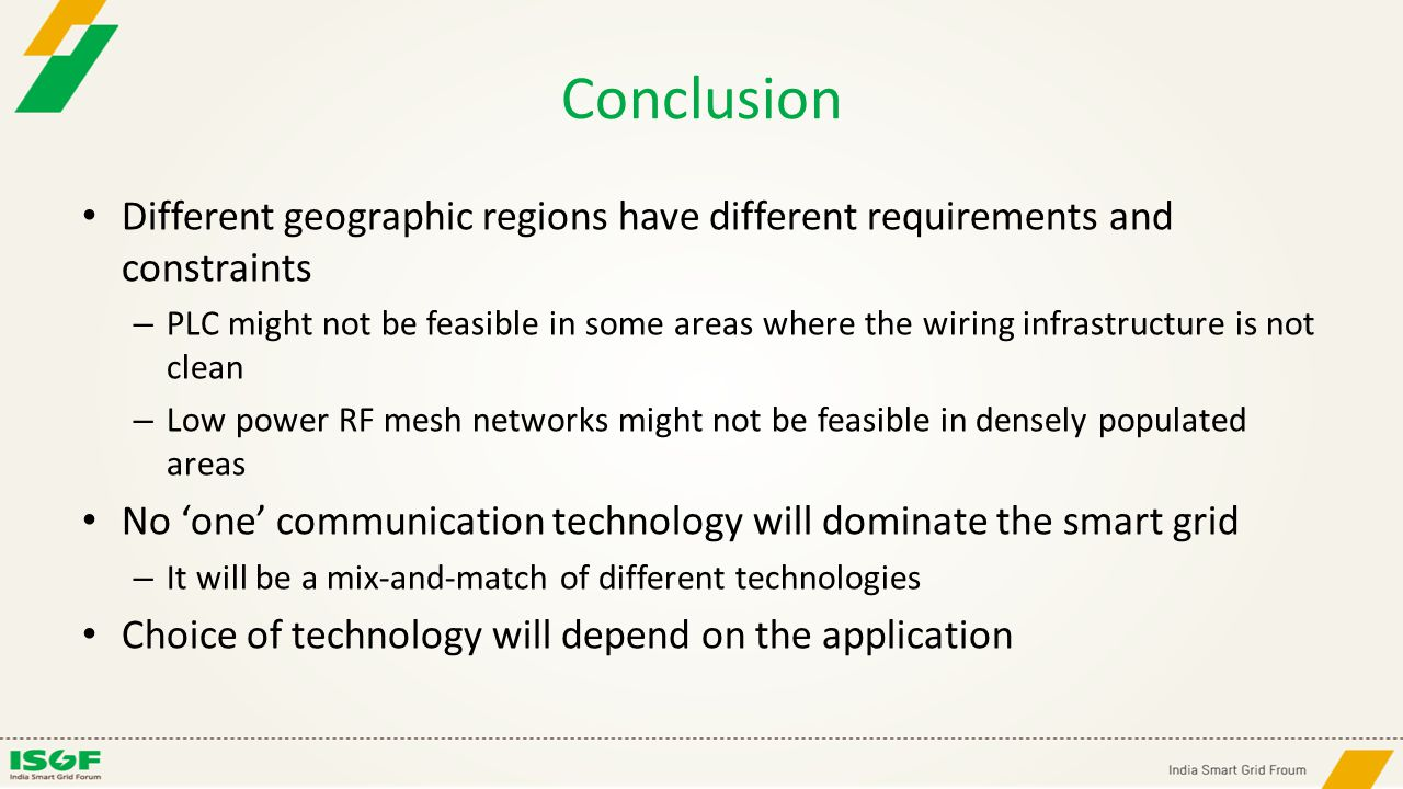 Conclusion Different geographic regions have different requirements and constraints – PLC might not be feasible in some areas where the wiring infrast