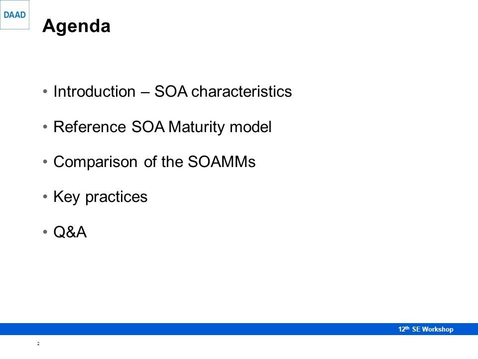 2 12 th SE Workshop Agenda Introduction – SOA characteristics Reference SOA Maturity model Comparison of the SOAMMs Key practices Q&A