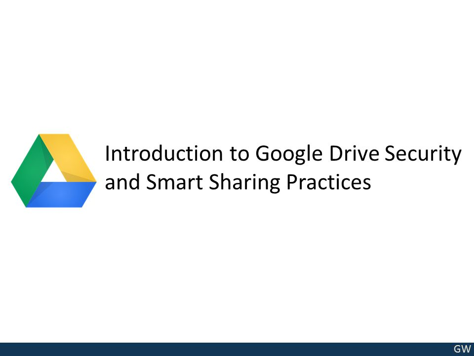 GW Introduction to Google Drive Security and Smart Sharing Practices