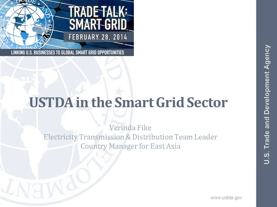 www.ustda.gov USTDA in the Smart Grid Sector Verinda Fike Electricity Transmission & Distribution Team Leader Country Manager for East Asia