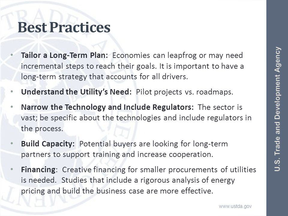 www.ustda.gov Best Practices Tailor a Long-Term Plan: Economies can leapfrog or may need incremental steps to reach their goals.