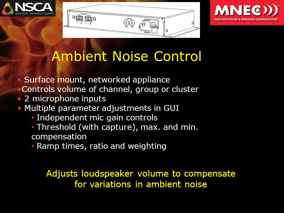 Surface mount, networked appliance Controls volume of channel, group or cluster 2 microphone inputs Multiple parameter adjustments in GUI Independent mic gain controls Threshold (with capture), max.