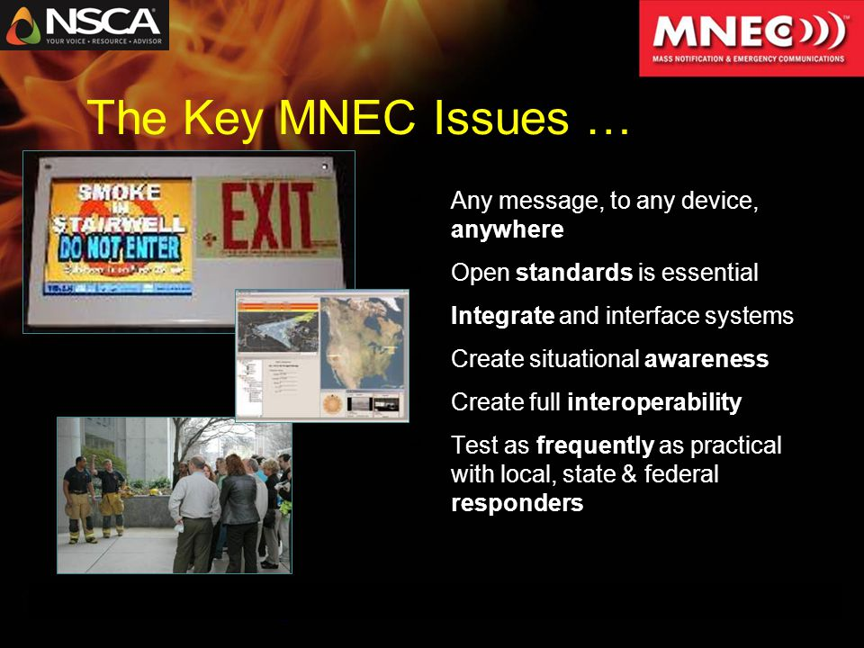The Key MNEC Issues … Any message, to any device, anywhere Open standards is essential Integrate and interface systems Create situational awareness Create full interoperability Test as frequently as practical with local, state & federal responders