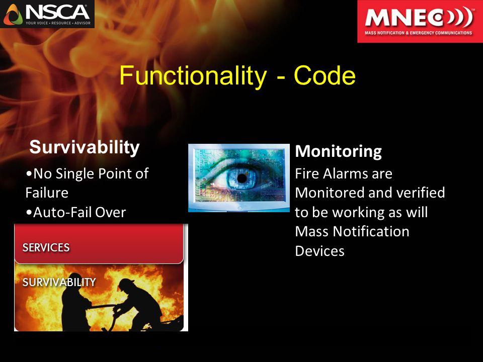 Functionality - Code Survivability Monitoring Fire Alarms are Monitored and verified to be working as will Mass Notification Devices No Single Point of Failure Auto-Fail Over
