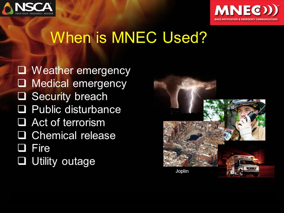  Weather emergency  Medical emergency  Security breach  Public disturbance  Act of terrorism  Chemical release  Fire  Utility outage Joplin When is MNEC Used