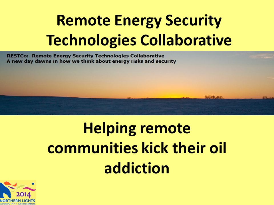Remote Energy Security Technologies Collaborative Helping remote communities kick their oil addiction